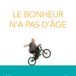 Le bonheur n'a pas d'âge par le Dr Michel Allard